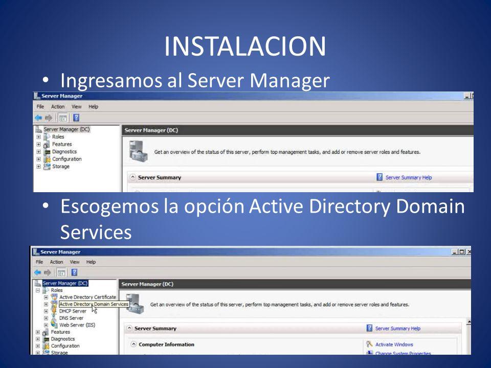 INSTALACION Ingresamos al Server Manager Escogemos la opción Active Directory Domain Services