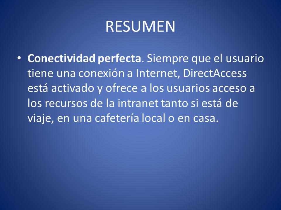 RESUMEN Conectividad perfecta. Siempre que el usuario tiene una conexión a Internet, DirectAccess está activado y ofrece a los usuarios acceso a los r