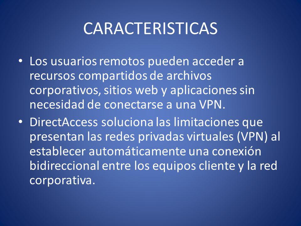 CARACTERISTICAS Los usuarios remotos pueden acceder a recursos compartidos de archivos corporativos, sitios web y aplicaciones sin necesidad de conect