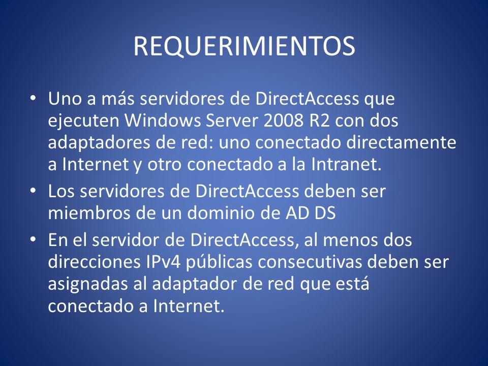 REQUERIMIENTOS Uno a más servidores de DirectAccess que ejecuten Windows Server 2008 R2 con dos adaptadores de red: uno conectado directamente a Inter