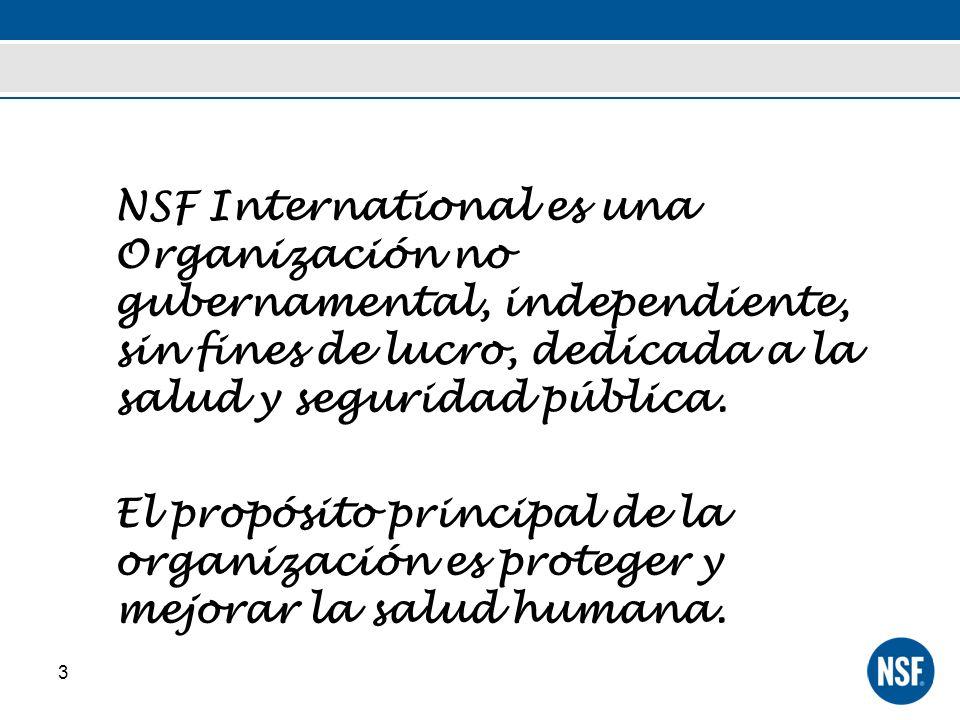 3 NSF International es una Organización no gubernamental, independiente, sin fines de lucro, dedicada a la salud y seguridad pública. El propósito pri