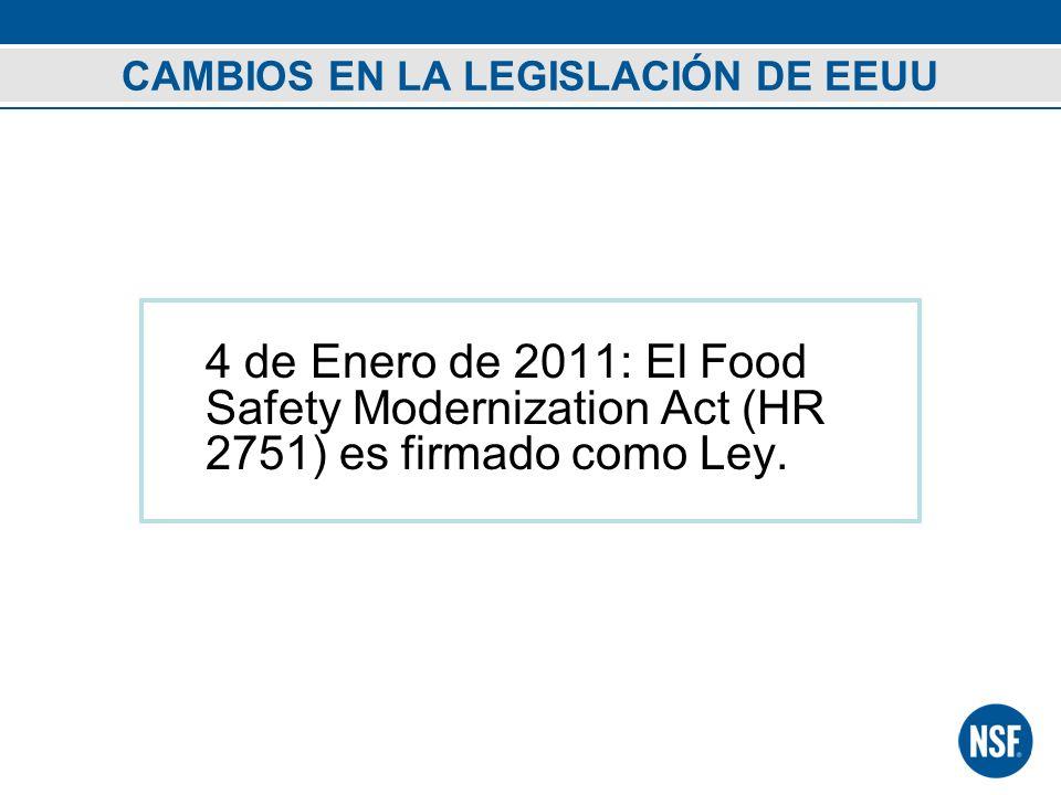 4 de Enero de 2011: El Food Safety Modernization Act (HR 2751) es firmado como Ley. CAMBIOS EN LA LEGISLACIÓN DE EEUU