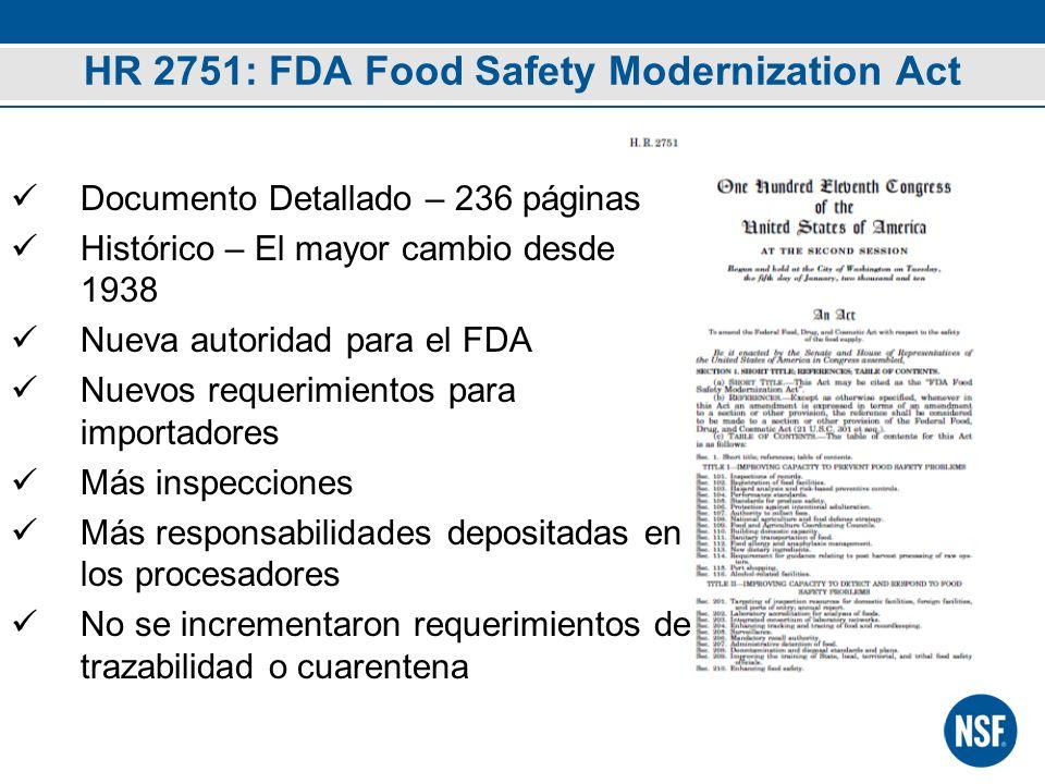 HR 2751: FDA Food Safety Modernization Act Documento Detallado – 236 páginas Histórico – El mayor cambio desde 1938 Nueva autoridad para el FDA Nuevos