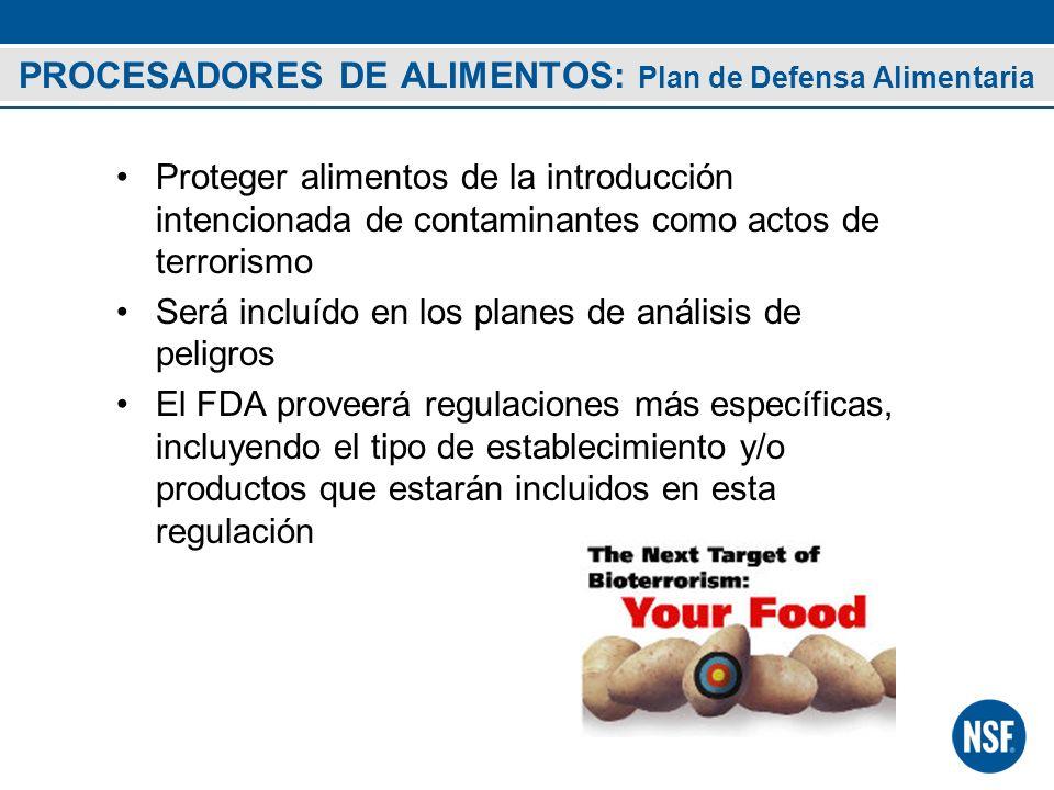 PROCESADORES DE ALIMENTOS: Plan de Defensa Alimentaria Proteger alimentos de la introducción intencionada de contaminantes como actos de terrorismo Se