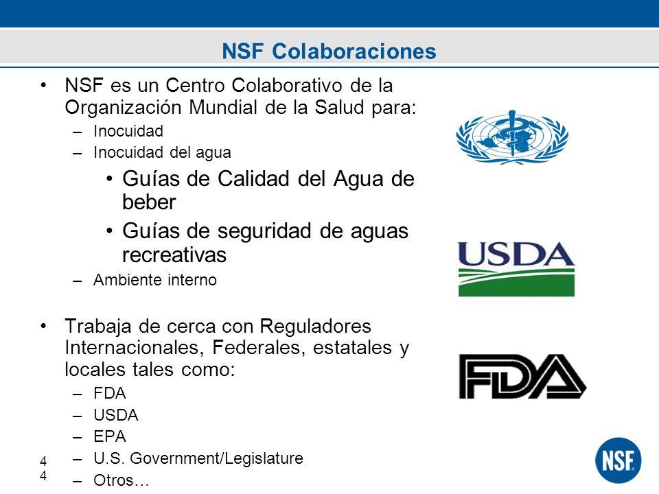 4 4 NSF Colaboraciones NSF es un Centro Colaborativo de la Organización Mundial de la Salud para: –Inocuidad –Inocuidad del agua Guías de Calidad del