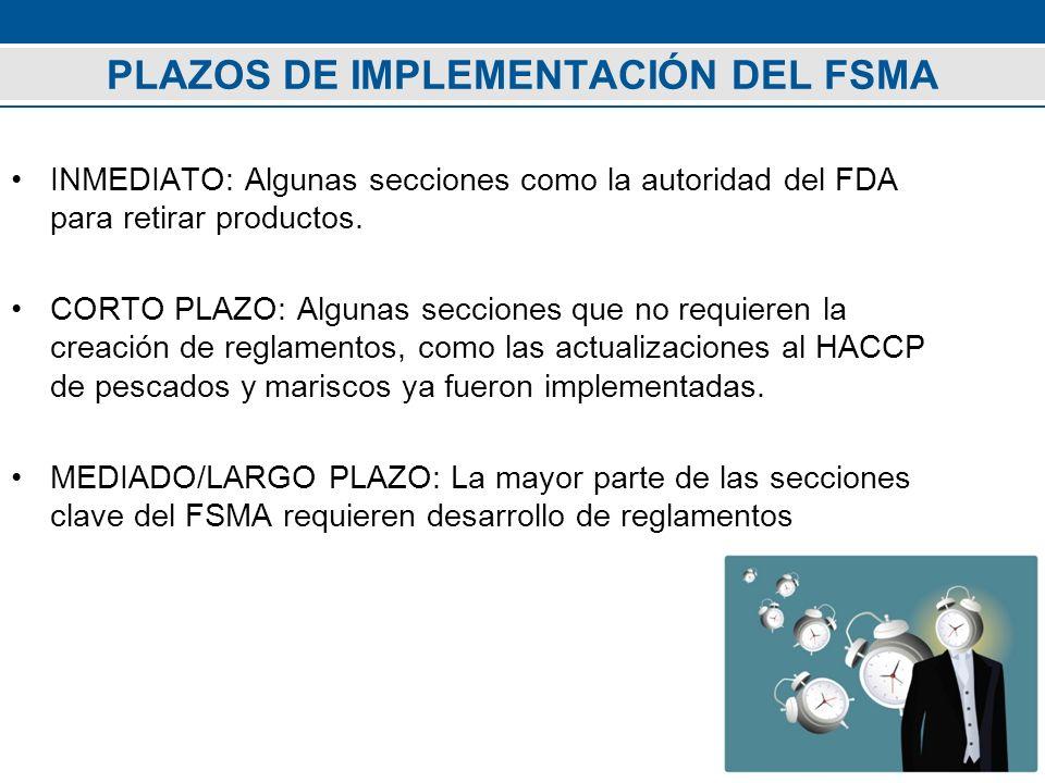 PLAZOS DE IMPLEMENTACIÓN DEL FSMA INMEDIATO: Algunas secciones como la autoridad del FDA para retirar productos. CORTO PLAZO: Algunas secciones que no