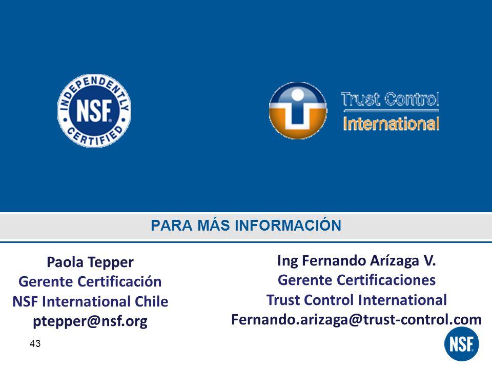 PARA MÁS INFORMACIÓN 43 Paola Tepper Gerente Certificación NSF International Chile ptepper@nsf.org Ing Fernando Arízaga V. Gerente Certificaciones Tru