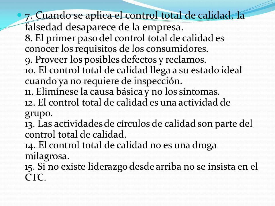 7. Cuando se aplica el control total de calidad, la falsedad desaparece de la empresa. 8. El primer paso del control total de calidad es conocer los r