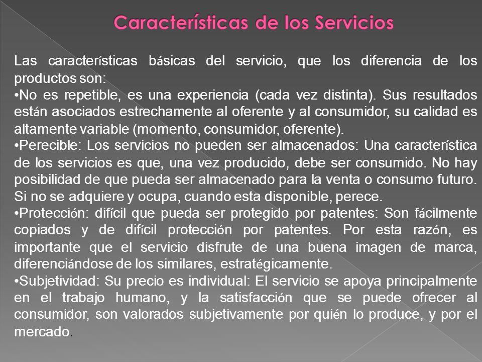 Las caracter í sticas b á sicas del servicio, que los diferencia de los productos son: No es repetible, es una experiencia (cada vez distinta). Sus re
