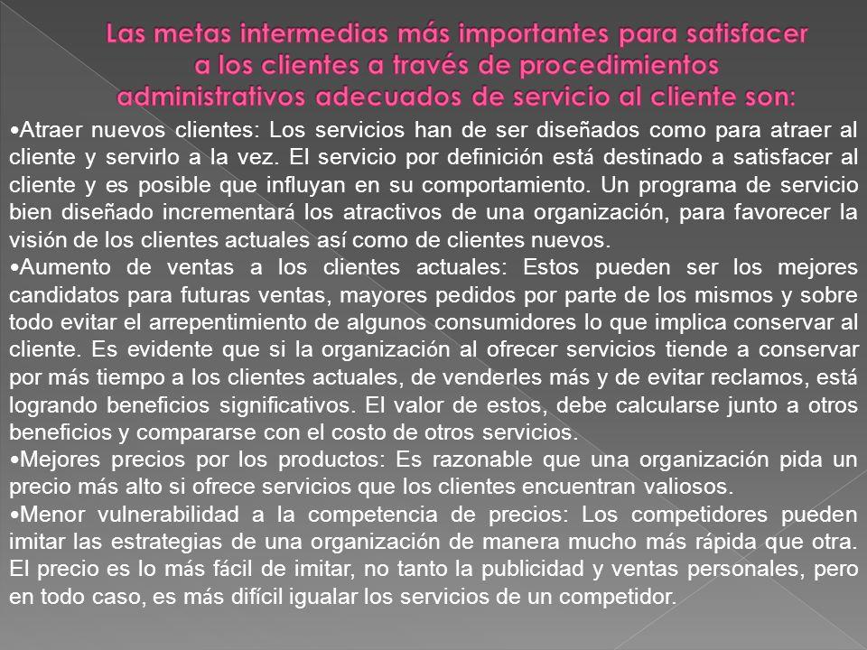 Atraer nuevos clientes: Los servicios han de ser dise ñ ados como para atraer al cliente y servirlo a la vez. El servicio por definici ó n est á desti