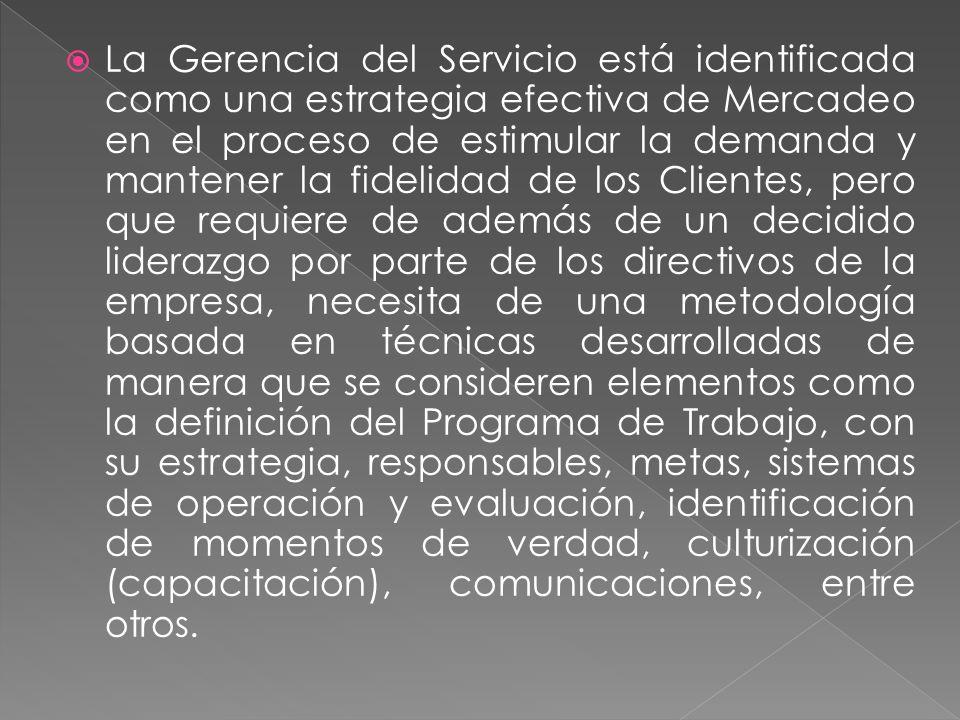 La Gerencia del Servicio está identificada como una estrategia efectiva de Mercadeo en el proceso de estimular la demanda y mantener la fidelidad de l