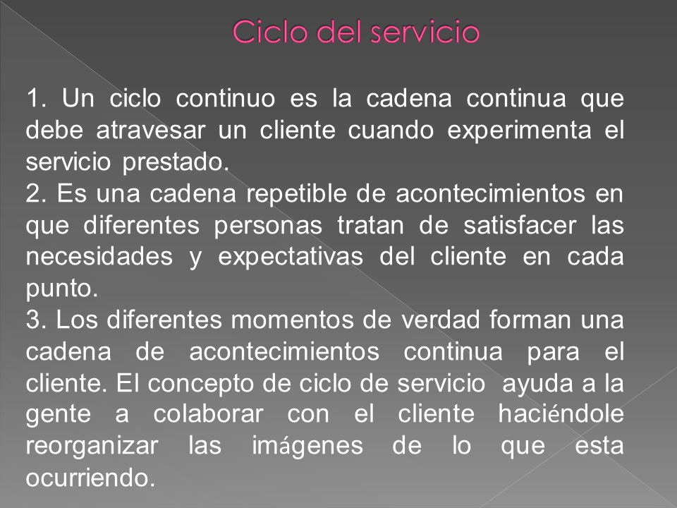 1. Un ciclo continuo es la cadena continua que debe atravesar un cliente cuando experimenta el servicio prestado. 2. Es una cadena repetible de aconte
