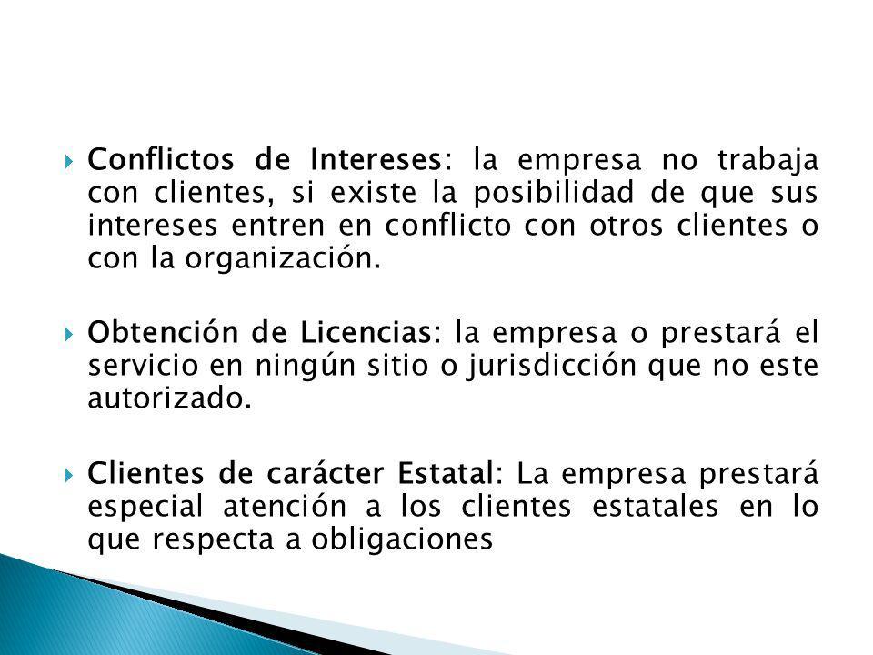 Conflictos de Intereses: la empresa no trabaja con clientes, si existe la posibilidad de que sus intereses entren en conflicto con otros clientes o con la organización.