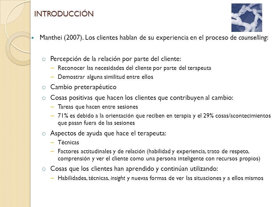 Manthei (2007). Los clientes hablan de su experiencia en el proceso de counselling: o Percepción de la relación por parte del cliente: – Reconocer las