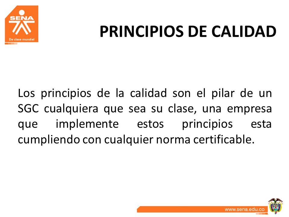 PRINCIPIOS DE CALIDAD Los principios de la calidad son el pilar de un SGC cualquiera que sea su clase, una empresa que implemente estos principios est