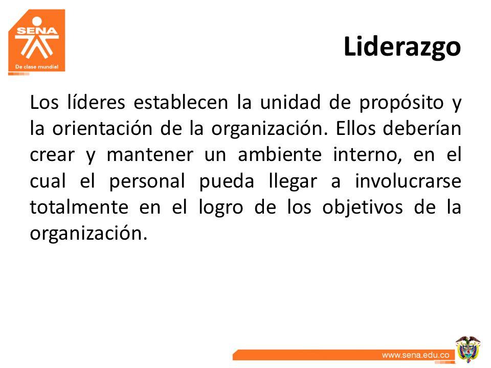 Liderazgo Los líderes establecen la unidad de propósito y la orientación de la organización. Ellos deberían crear y mantener un ambiente interno, en e