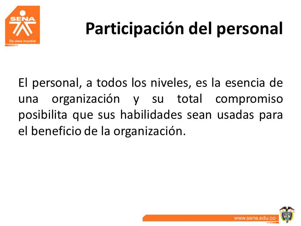Participación del personal El personal, a todos los niveles, es la esencia de una organización y su total compromiso posibilita que sus habilidades se
