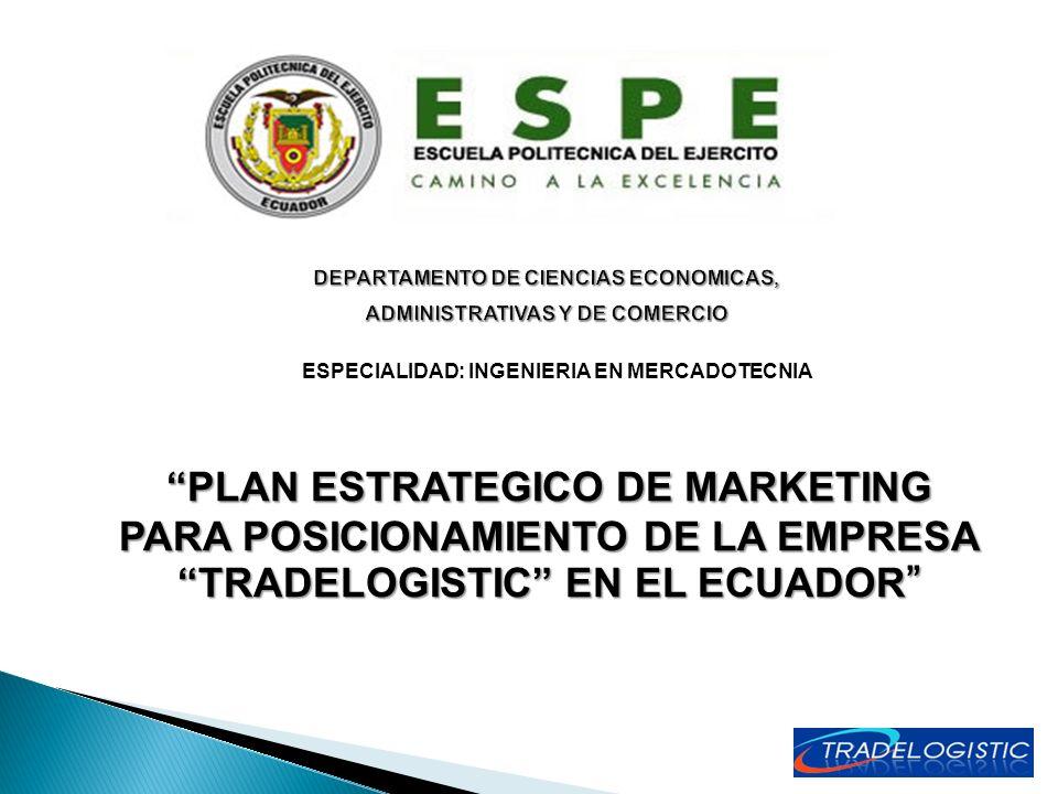 ESPECIALIDAD: INGENIERIA EN MERCADOTECNIA PLAN ESTRATEGICO DE MARKETING PARA POSICIONAMIENTO DE LA EMPRESA TRADELOGISTIC EN EL ECUADOR PLAN ESTRATEGIC