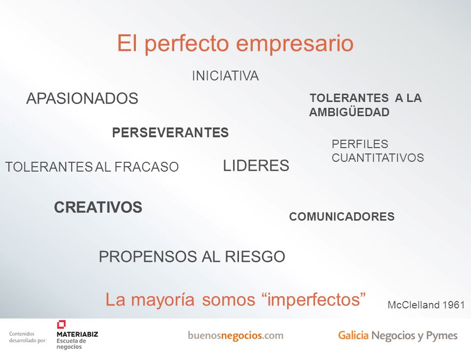 El perfecto empresario APASIONADOS PERSEVERANTES INICIATIVA La mayoría somos imperfectos TOLERANTES AL FRACASO PROPENSOS AL RIESGO TOLERANTES A LA AMB