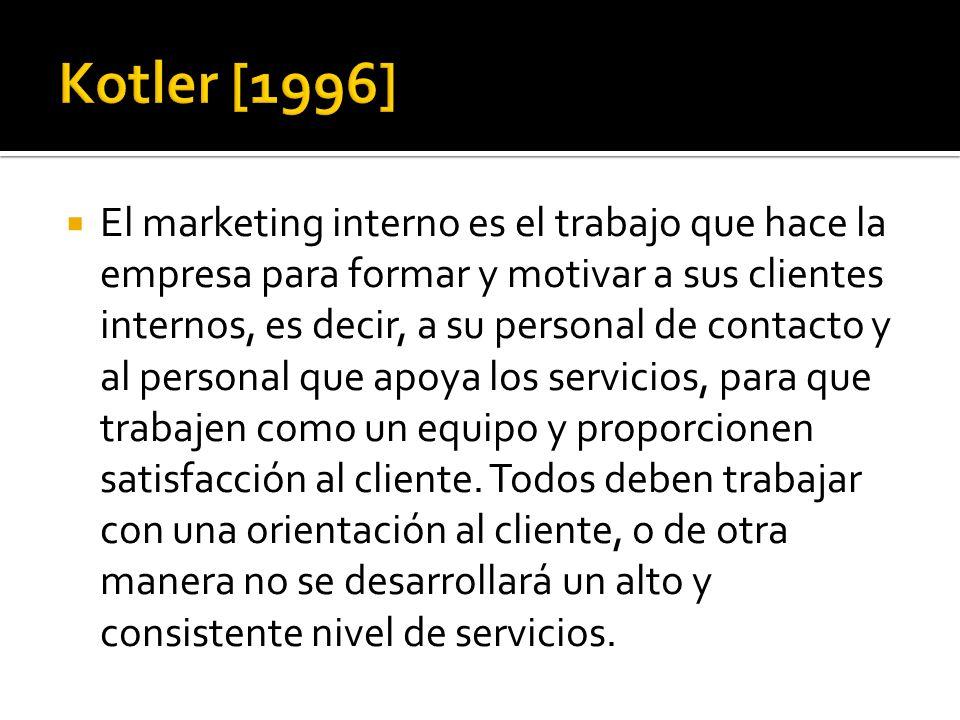 El marketing interno es el trabajo que hace la empresa para formar y motivar a sus clientes internos, es decir, a su personal de contacto y al personal que apoya los servicios, para que trabajen como un equipo y proporcionen satisfacción al cliente.