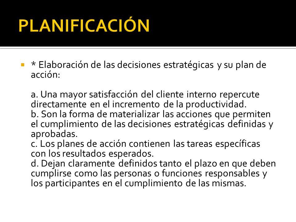 * Elaboración de las decisiones estratégicas y su plan de acción: a. Una mayor satisfacción del cliente interno repercute directamente en el increment