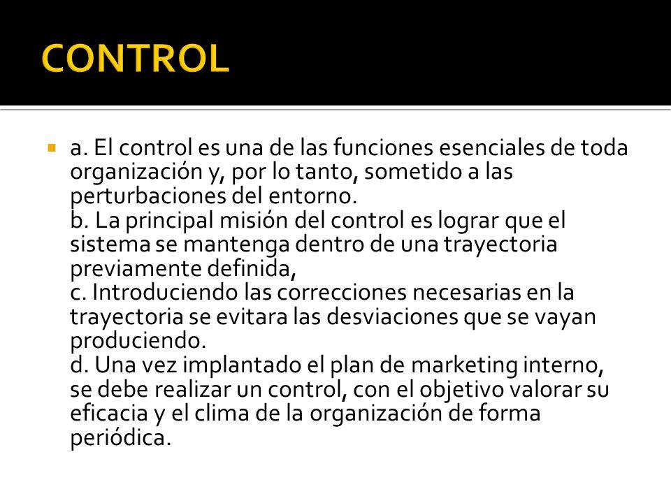 a. El control es una de las funciones esenciales de toda organización y, por lo tanto, sometido a las perturbaciones del entorno. b. La principal misi