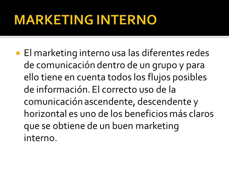 El marketing interno usa las diferentes redes de comunicación dentro de un grupo y para ello tiene en cuenta todos los flujos posibles de información.