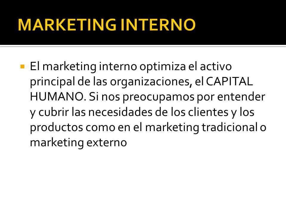 El marketing interno optimiza el activo principal de las organizaciones, el CAPITAL HUMANO. Si nos preocupamos por entender y cubrir las necesidades d