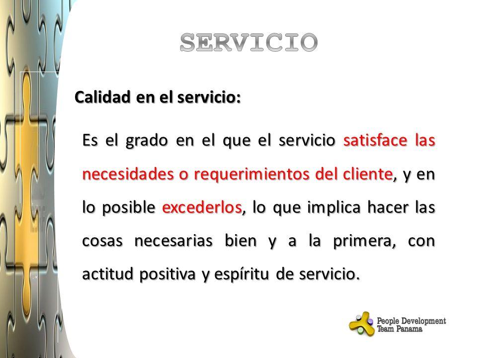 Calidad en el servicio: Es el grado en el que el servicio satisface las necesidades o requerimientos del cliente, y en lo posible excederlos, lo que implica hacer las cosas necesarias bien y a la primera, con actitud positiva y espíritu de servicio.