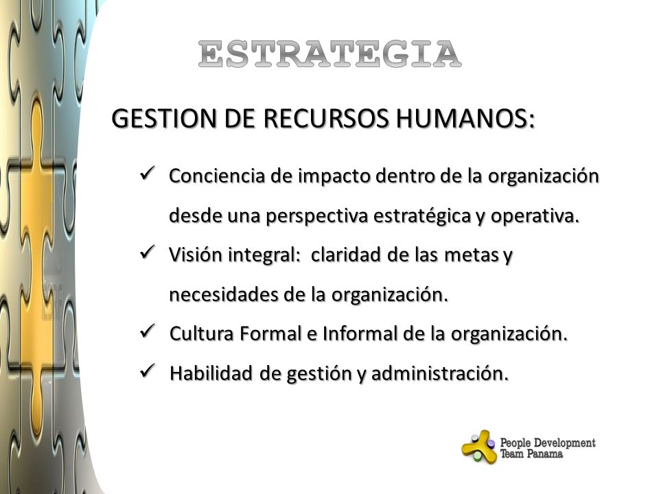 GESTION DE RECURSOS HUMANOS: Conciencia de impacto dentro de la organización desde una perspectiva estratégica y operativa.