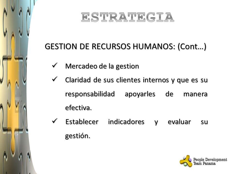 GESTION DE RECURSOS HUMANOS: (Cont…) Mercadeo de la gestion Mercadeo de la gestion Claridad de sus clientes internos y que es su responsabilidad apoya
