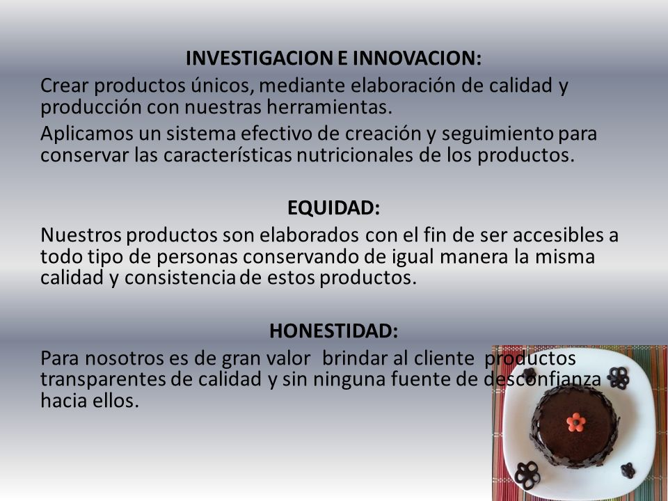 INVESTIGACION E INNOVACION: Crear productos únicos, mediante elaboración de calidad y producción con nuestras herramientas. Aplicamos un sistema efect