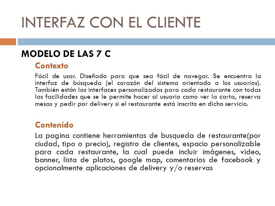 INTERFAZ CON EL CLIENTE MODELO DE LAS 7 C Contexto Fácil de usar. Diseñado para que sea fácil de navegar. Se encuentra la interfaz de búsqueda (el cor