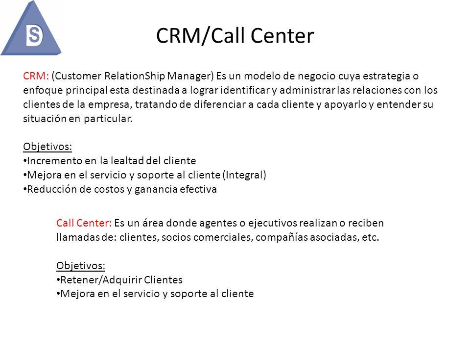 CRM/Call Center CRM: (Customer RelationShip Manager) Es un modelo de negocio cuya estrategia o enfoque principal esta destinada a lograr identificar y