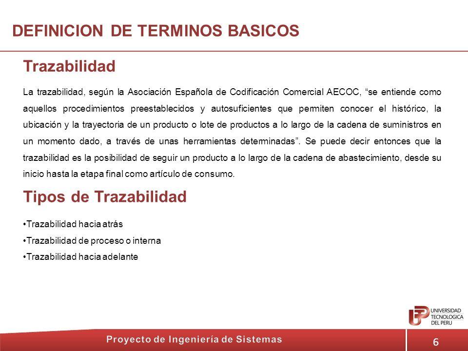6 Trazabilidad DEFINICION DE TERMINOS BASICOS La trazabilidad, según la Asociación Española de Codificación Comercial AECOC, se entiende como aquellos
