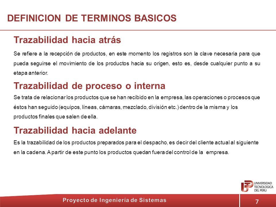 7 Trazabilidad hacia atrás DEFINICION DE TERMINOS BASICOS Se refiere a la recepción de productos, en este momento los registros son la clave necesaria