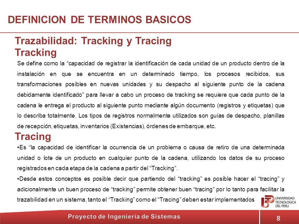 8 Trazabilidad: Tracking y Tracing DEFINICION DE TERMINOS BASICOS Tracking Es la capacidad de identificar la ocurrencia de un problema o causa de reti