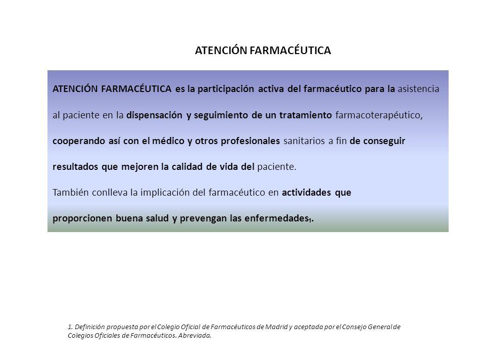 ATENCIÓN FARMACÉUTICA es la participación activa del farmacéutico para la asistencia al paciente en la dispensación y seguimiento de un tratamiento fa