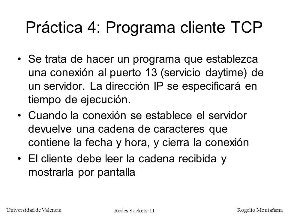 Redes Sockets-11 Universidad de Valencia Rogelio Montañana Práctica 4: Programa cliente TCP Se trata de hacer un programa que establezca una conexión