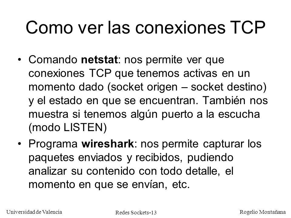 Redes Sockets-13 Universidad de Valencia Rogelio Montañana Como ver las conexiones TCP Comando netstat: nos permite ver que conexiones TCP que tenemos