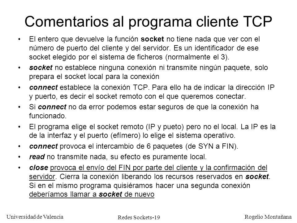 Redes Sockets-19 Universidad de Valencia Rogelio Montañana Comentarios al programa cliente TCP El entero que devuelve la función socket no tiene nada