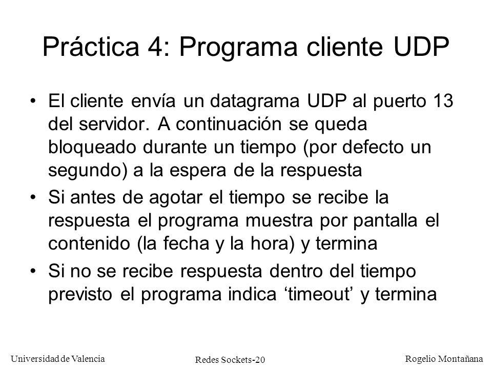 Redes Sockets-20 Universidad de Valencia Rogelio Montañana Práctica 4: Programa cliente UDP El cliente envía un datagrama UDP al puerto 13 del servido