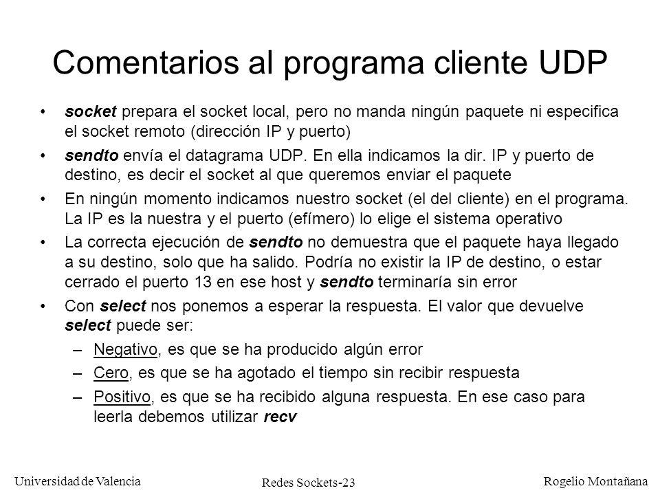 Redes Sockets-23 Universidad de Valencia Rogelio Montañana Comentarios al programa cliente UDP socket prepara el socket local, pero no manda ningún pa