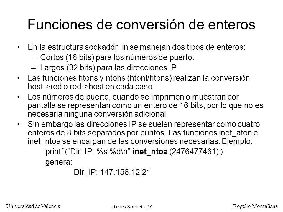 Redes Sockets-26 Universidad de Valencia Rogelio Montañana Funciones de conversión de enteros En la estructura sockaddr_in se manejan dos tipos de ent