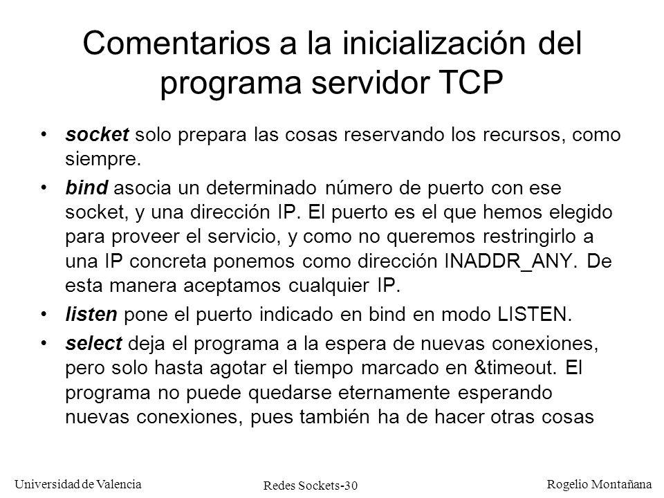 Redes Sockets-30 Universidad de Valencia Rogelio Montañana Comentarios a la inicialización del programa servidor TCP socket solo prepara las cosas res