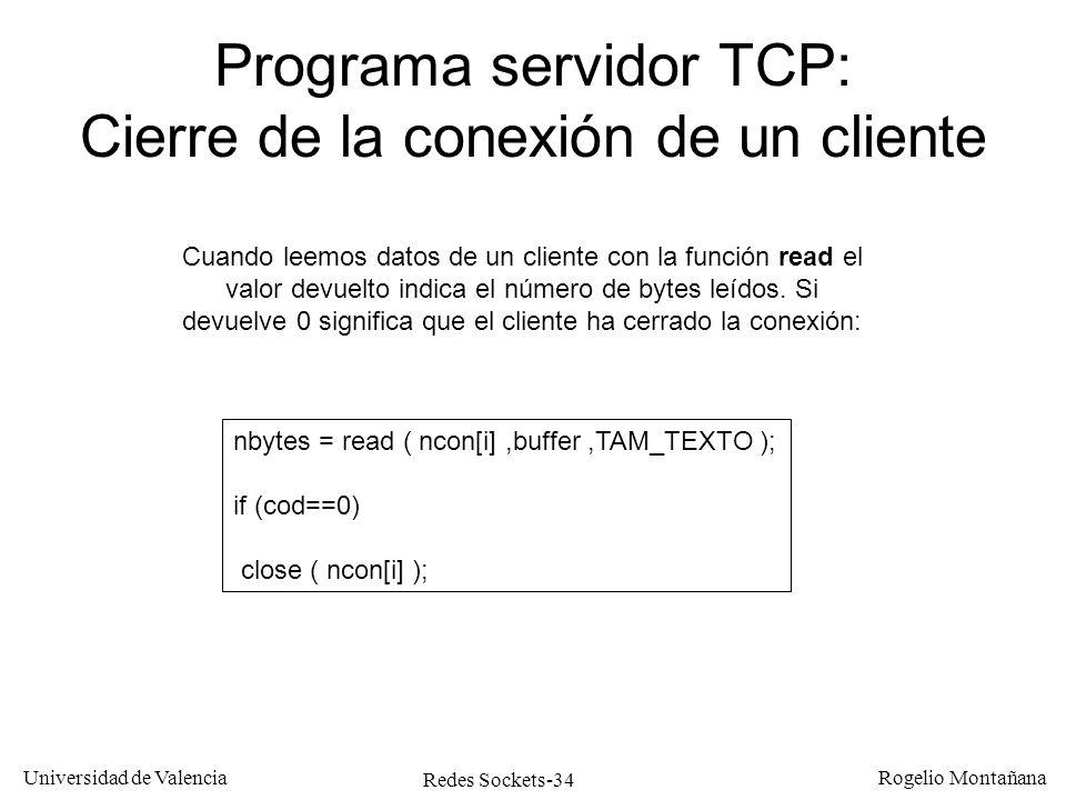 Redes Sockets-34 Universidad de Valencia Rogelio Montañana Programa servidor TCP: Cierre de la conexión de un cliente Cuando leemos datos de un client
