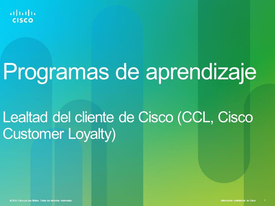 Información confidencial de Cisco 2 Recompensados por su lealtad a Cisco a través de puntos que pueden canjear por cursos educativos de Learning@Cisco y nuestros Partners de aprendizaje.