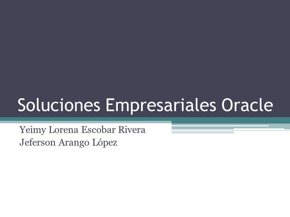 Soluciones Empresariales Oracle Yeimy Lorena Escobar Rivera Jeferson Arango López
