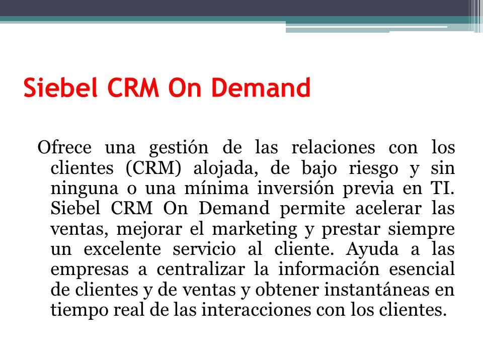 Siebel CRM On Demand Ofrece una gestión de las relaciones con los clientes (CRM) alojada, de bajo riesgo y sin ninguna o una mínima inversión previa en TI.