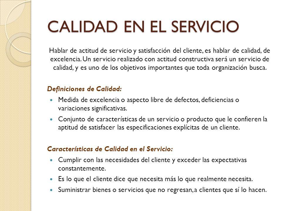 CALIDAD EN EL SERVICIO Hablar de actitud de servicio y satisfacción del cliente, es hablar de calidad, de excelencia. Un servicio realizado con actitu